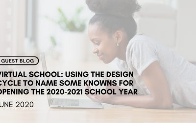 Virtual School: Using the Design Cycle to Name Some Knowns for Opening the 2020-2021 School Year