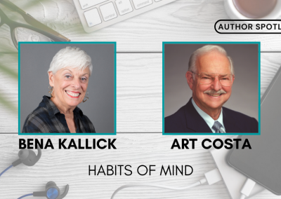 Spotlight on Habits of Mind with Bena Kallick and Art Costa