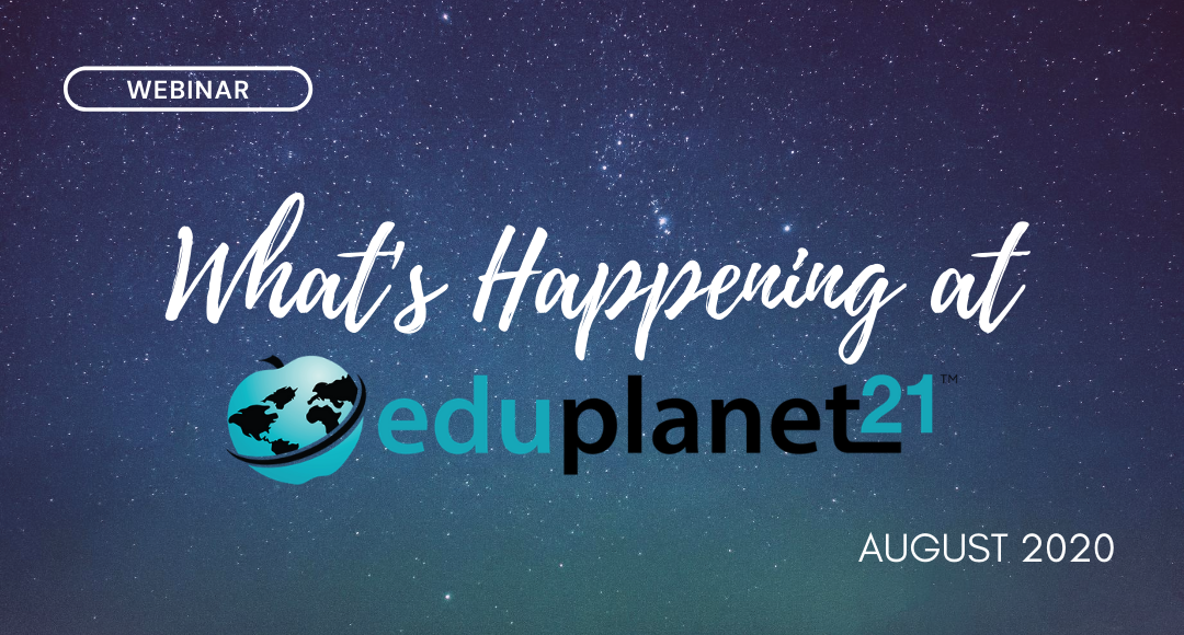 Webinar: What's Happening at Eduplanet21 – August 20, 2020 Replay