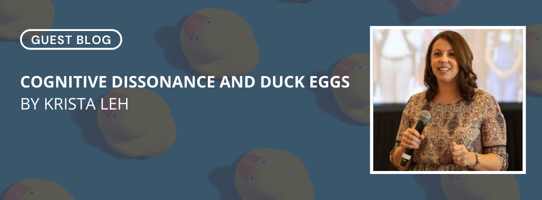 Guest Blog: Cognitive Dissonance and Duck Eggs by Krista Leh