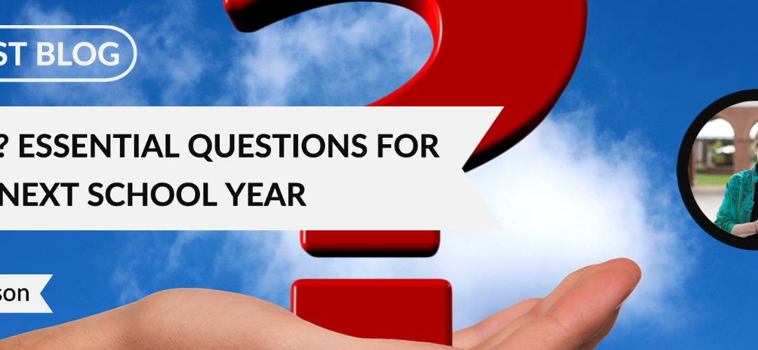Guest Blog: What If? Essential Questions for Next School Year by Carol Tomlinson